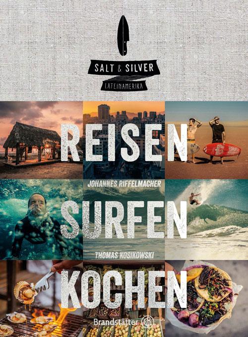 Johannes Riffelmacher & David Kosikowski, Salt & Silver Lateinamerika, Reisen, Surfen, Kochen