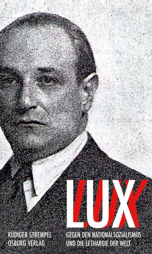 """Rüdiger Strempel, """"Lux: Gegen den Nationalsozialismus und die Lethargie der Welt"""""""
